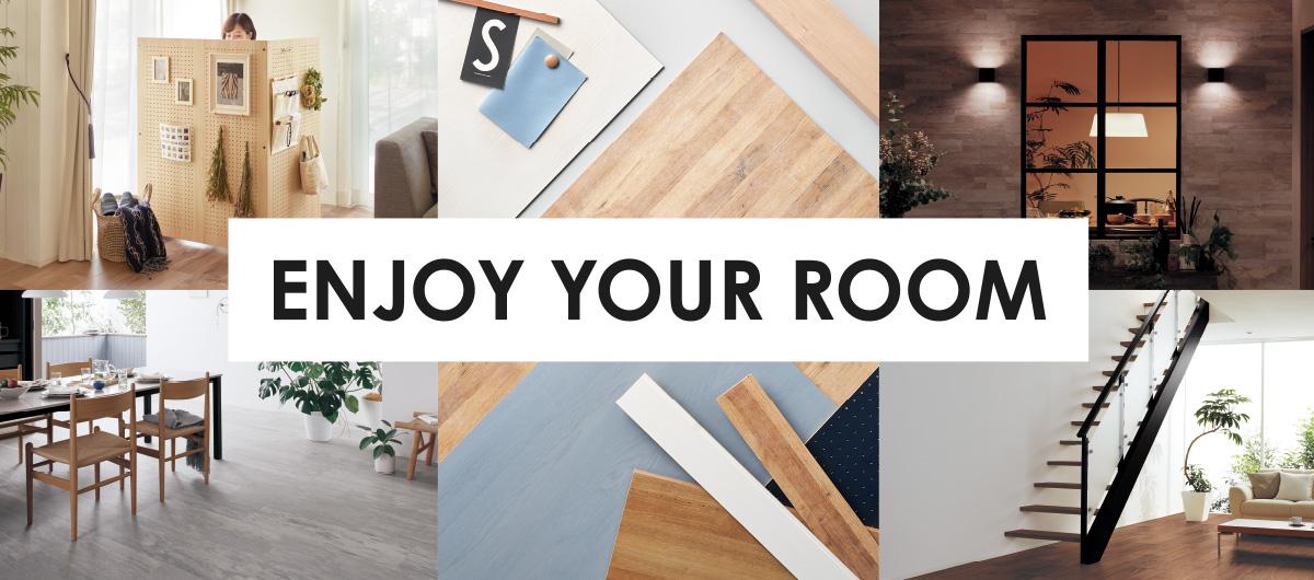 ENJOY YOUR ROOM